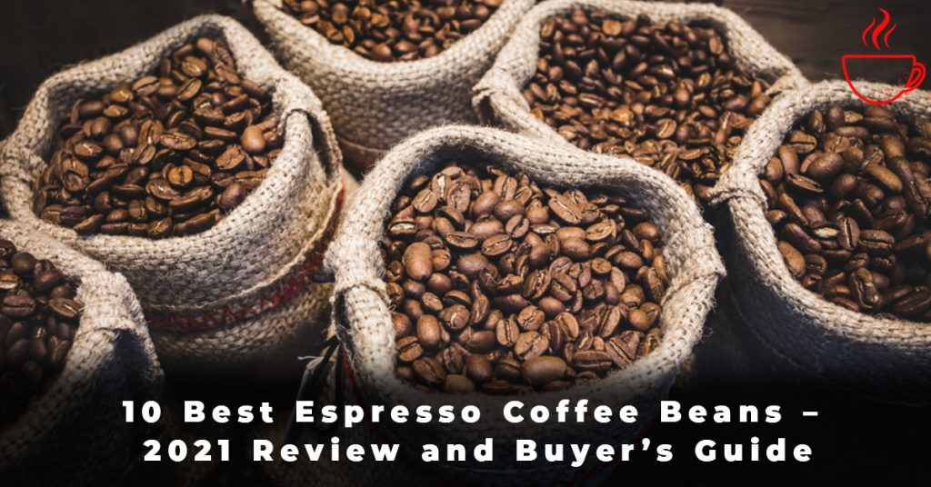 10 Best Espresso Coffee Beans – 2021 Review and Buyer's Guide