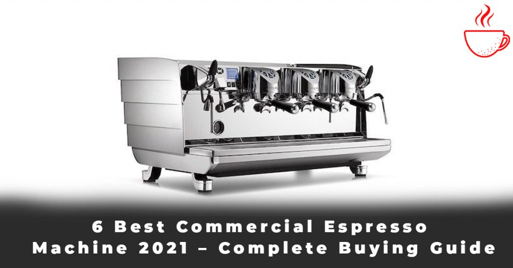 6 Best Commercial Espresso Machine 2021 – Complete Buying Guide