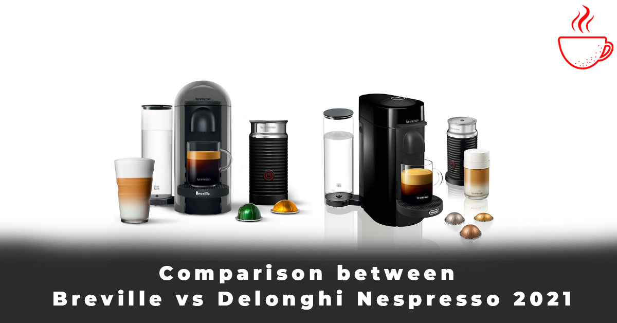Comparison between Breville vs Delonghi Nespresso 2021