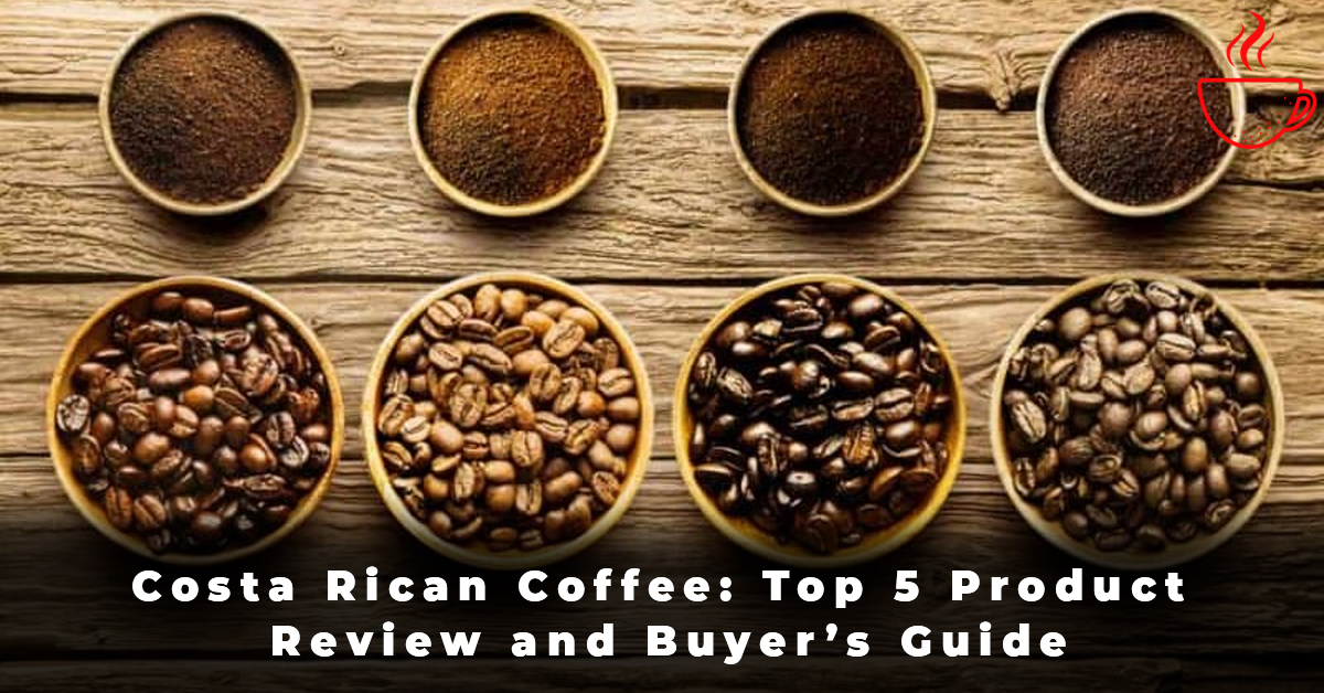 Costa Rican Coffee Top 5 Product Review and Buyer's Guide