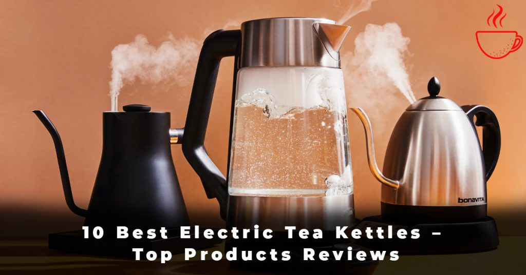 10 Best Electric Tea Kettles – Top Products Reviews