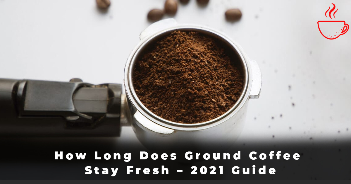 How Long Does Ground Coffee Stay Fresh – 2021 Guide