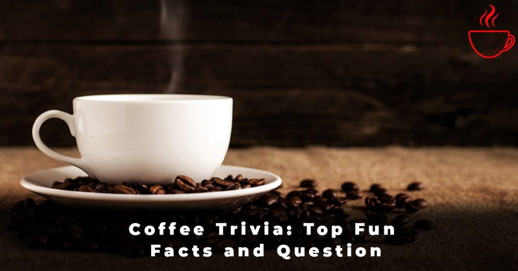 Coffee Trivia Top Fun Facts and Question
