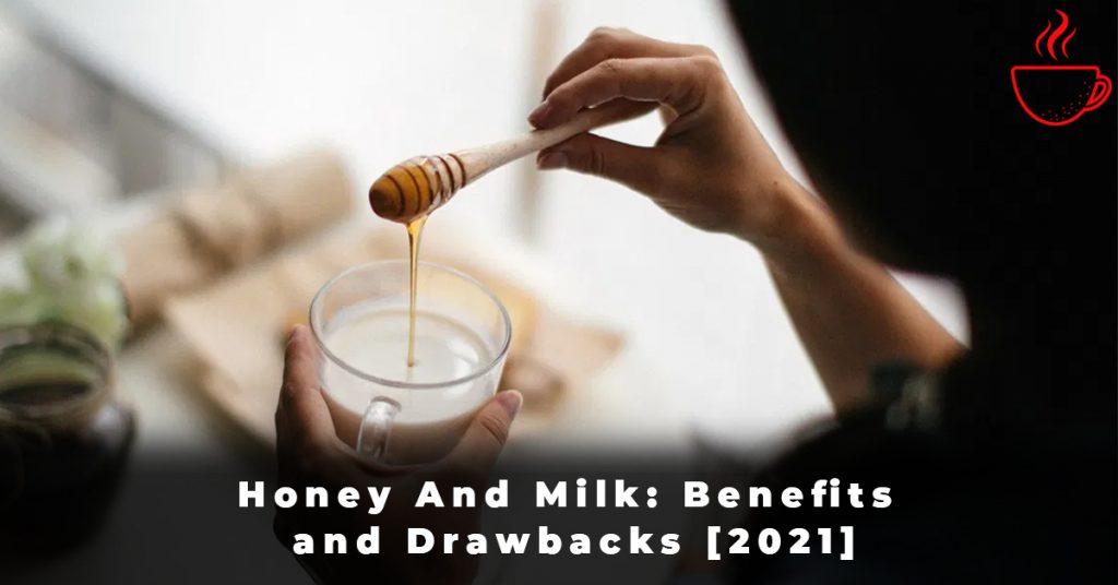 Honey And Milk Benefits and Drawbacks [2021]