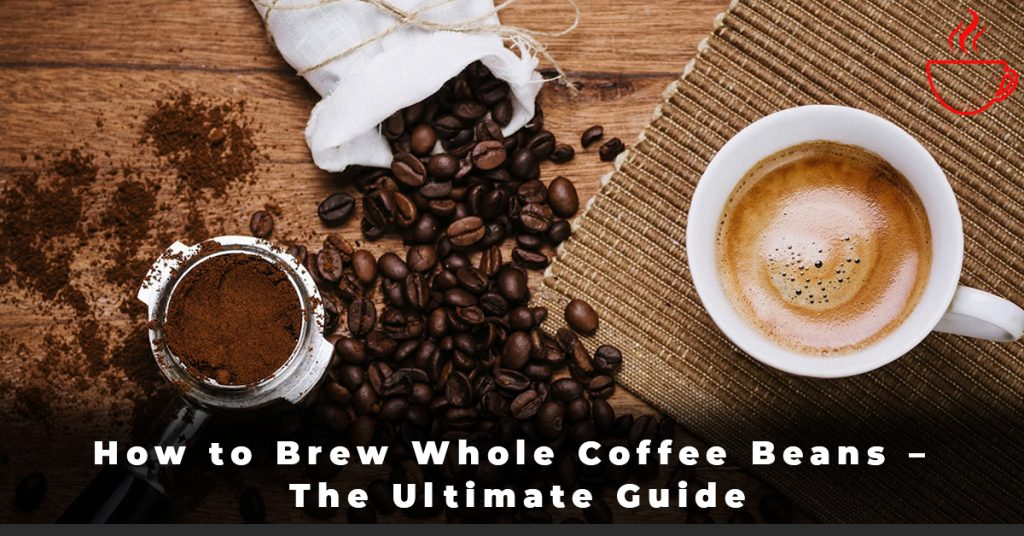 How to Brew Whole Coffee Beans – The Ultimate Guide