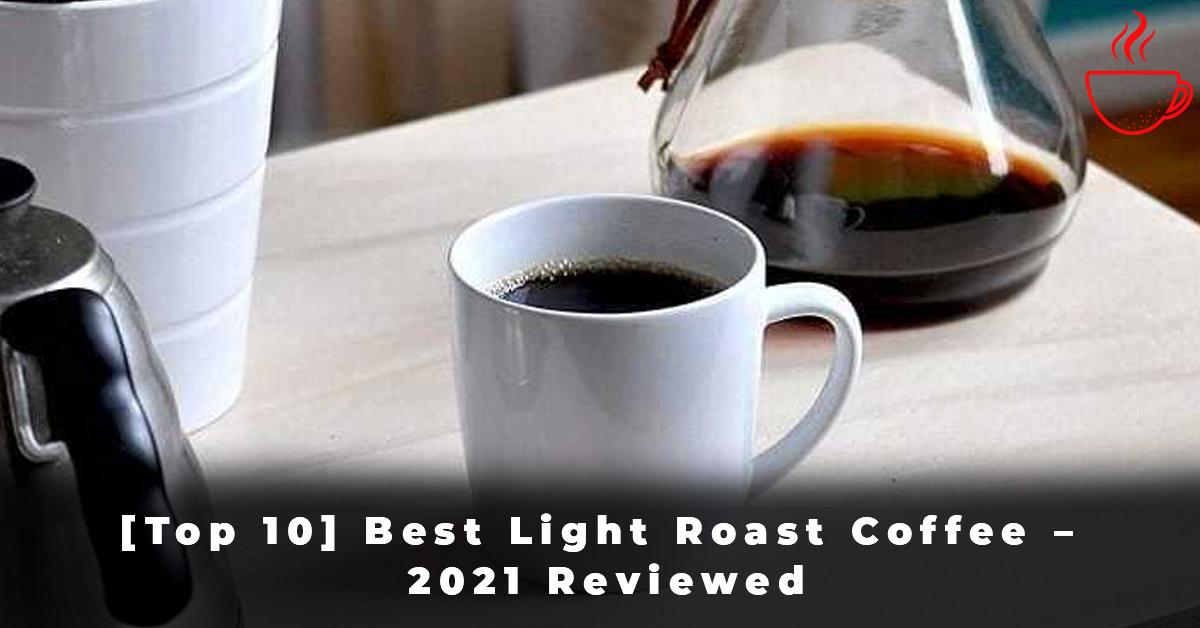 [Top 10] Best Light Roast Coffee – 2021 Reviewed