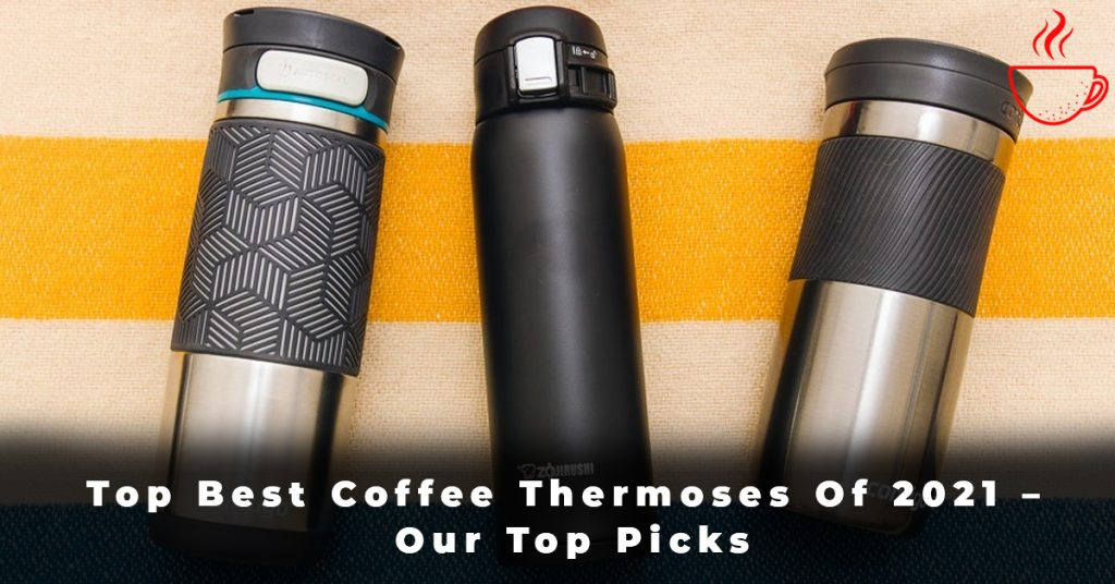 Top Best Coffee Thermoses Of 2021 – Our Top Picks