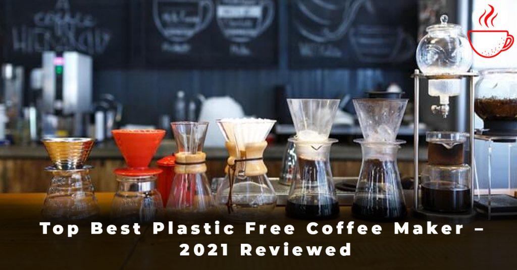 Top Best Plastic Free Coffee Maker – 2021 Reviewed