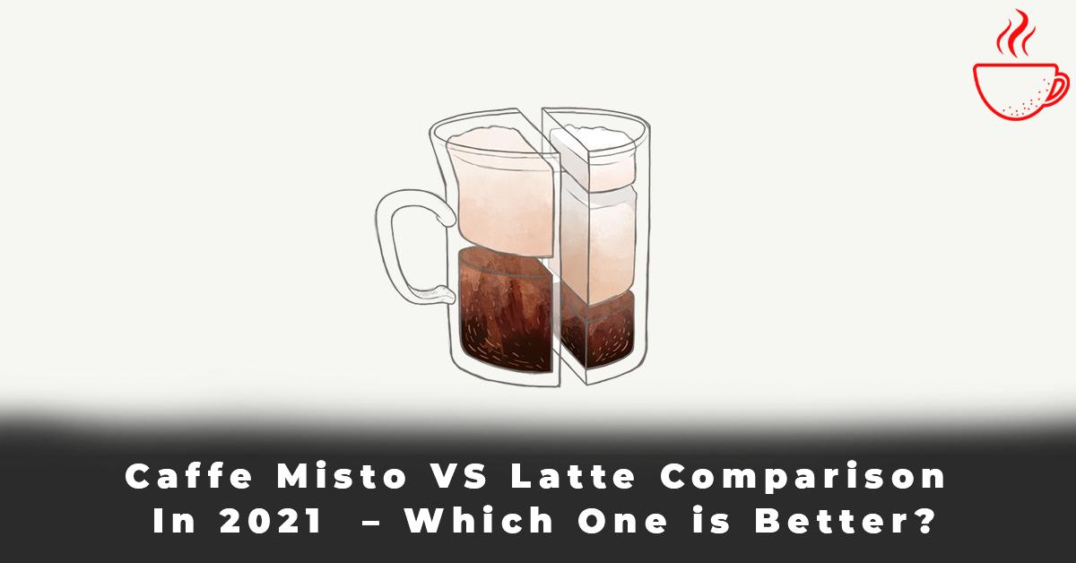 Caffe Misto VS Latte Comparison In 2021 – Which One is Better
