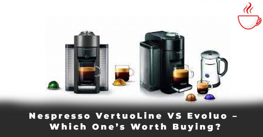 Nespresso VertuoLine VS Evoluo – Which One's Worth Buying