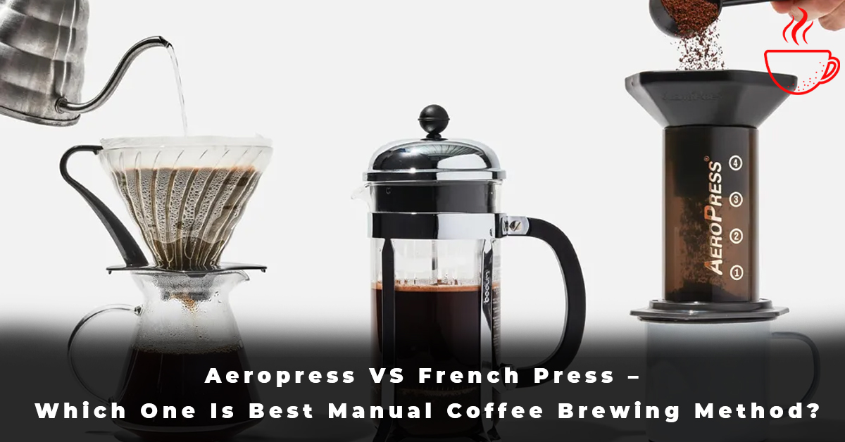 Aeropress VS French Press – Which One Is Best Manual Coffee Brewing Method