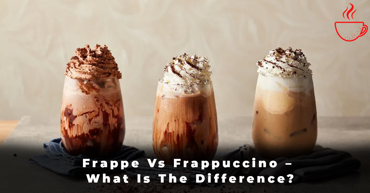 Frappe Vs Frappuccino – What Is The Difference