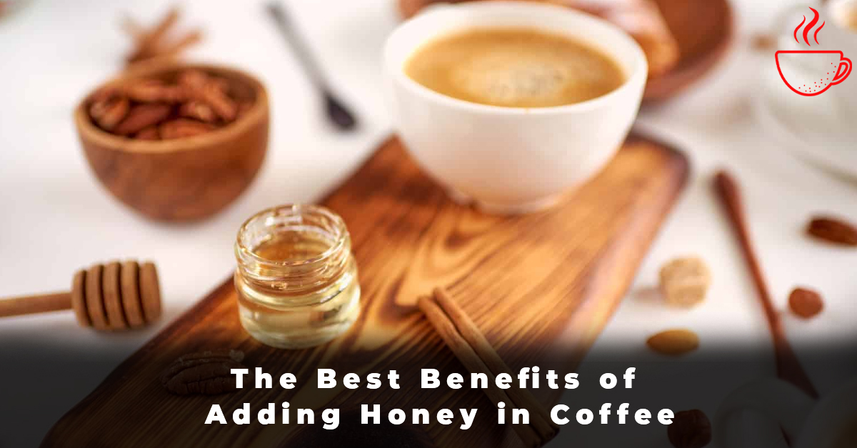 The Best Benefits of Adding Honey in Coffee