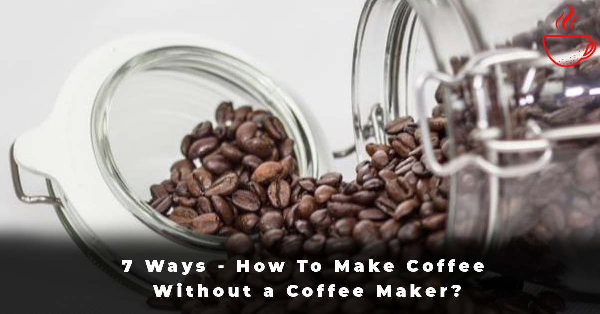 7 Ways - How To Make Coffee Without a Coffee Maker