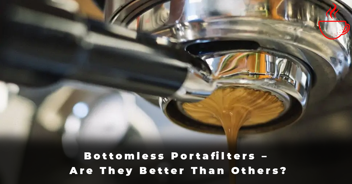 Bottomless Portafilters – Are They Better Than Others