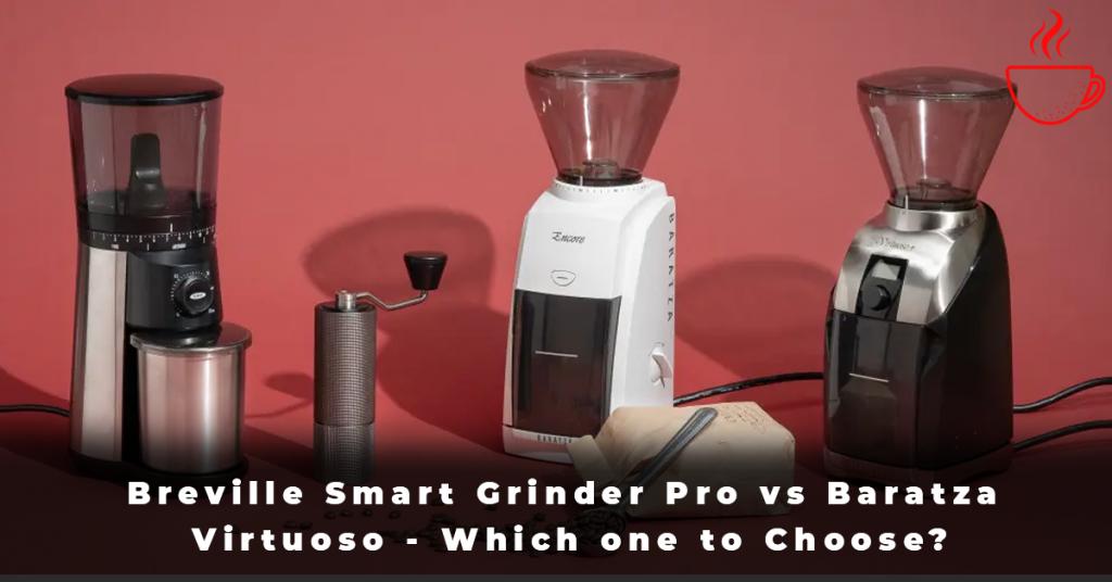 Breville Smart Grinder Pro vs Baratza Virtuoso - Which one to Choose
