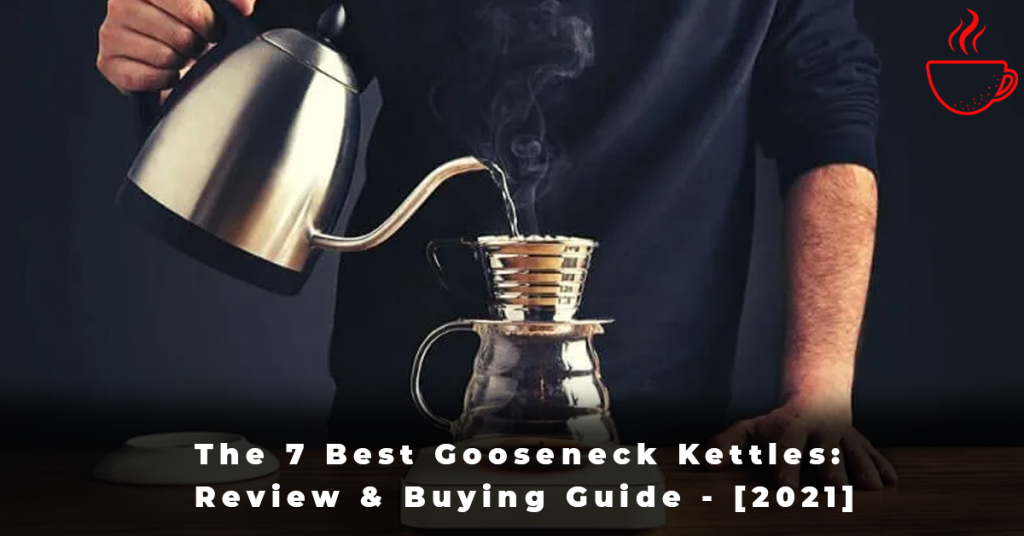 The 7 Best Gooseneck Kettles Review & Buying Guide - [2021]